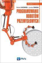 Okładka książki Programowanie robotów przemysłowych