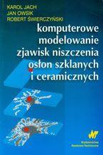 Okładka książki Komputerowe modelowanie zjawisk niszczenia osłon szklanych i ceramicznych