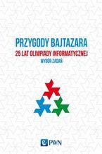 Okładka książki Przygody Bajtazara. 25 lat Olimpiady Informatycznej. Wybór zadań