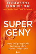 Supergeny. Uwolnij potencjał swojego DNA, by cieszyć się dobrym zdrowiem i samopoczuciem