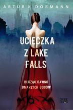 Ucieczka z Lake Falls. Budząc dawno umarłych bogów