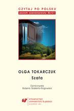 """Czytaj po polsku. T. 10: Olga Tokarczuk: """"Szafa"""". Materiały pomocnicze do nauki języka polskiego jako obcego. Edycja dla zaawansowanych (poziom B2/C1)"""