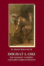 Dogmat Łaski. Dziewiętnaście wykładów o porządku nadprzyrodzonym