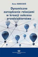 Dynamiczne zarządzanie relacjami w kreacji sukcesu przedsiębiorstwa