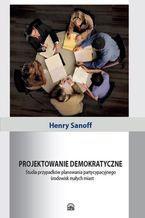 Projektowanie demokratyczne. Studia przypadków planowania partycypacyjnego środowisk małych miast