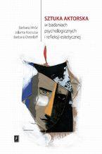 Sztuka aktorska w badaniach psychologicznych i refleksji estetycznej