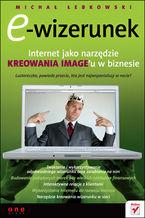 Okładka książki E-wizerunek. Internet jako narzędzie kreowania image'u w biznesie