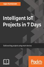 Okładka książki Intelligent IoT Projects in 7 Days