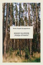 """Joanny Kulmowej """"poezja otwarta"""". Problemy odbiorcze  opera aperta"""
