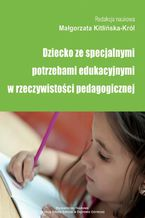 Dziecko ze specjalnymi potrzebami edukacyjnymi w rzeczywistości pedagogicznej