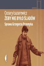 Okładka książki/ebooka Żeby nie było śladów. Sprawa Grzegorza Przemyka