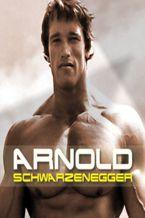 Arnold Schwarzenegger. Droga na szczyt. Kulturysta, aktor, przedsiębiorca, gubernator