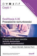 Okładka książki Kwalifikacja A.36. Część 1. Prowadzenie rachunkowości. Podręcznik do nauki zawodów technik ekonomista i technik rachunkowości
