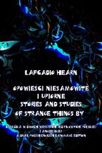 Opowieści niesamowite i upiorne. Stories and Studies of Strange Things