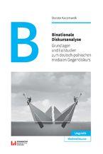 Binationale Diskursanalyse. Grundlagen und Fallstudien zum deutsch-polnischen medialen Gegendiskurs