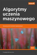 Okładka książki Algorytmy uczenia maszynowego. Zaawansowane techniki implementacji