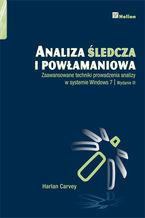 Okładka książki Analiza śledcza i powłamaniowa. Zaawansowane techniki prowadzenia analizy w systemie Windows 7. Wydanie III