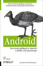 Okładka książki Android. Tworzenie aplikacji w oparciu o HTML, CSS i JavaScript