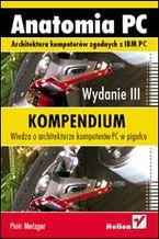 Okładka książki Anatomia PC. Kompendium. Wydanie III
