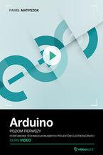 Arduino. Kurs video. Poziom pierwszy. Podstawowe techniki dla własnych projektów elektronicznych