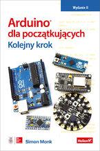 Arduino dla początkujących. Kolejny krok. Wydanie II