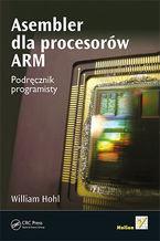 Okładka książki Asembler dla procesorów ARM. Podręcznik programisty