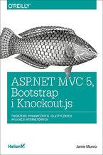 ASP.NET MVC 5, Bootstrap i Knockout.js. Tworzenie dynamicznych i elastycznych aplikacji internetowych