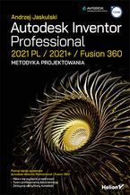 Autodesk Inventor Professional 2021 PL / 2021+ / Fusion 360. Metodyka projektowania