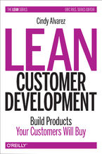 Lean Customer Development. Building Products Your Customers Will Buy