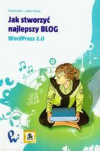 Okładka książki Jak stworzyć najlepszy blog WordPress 2.0