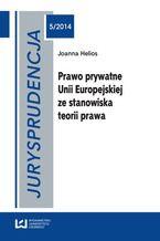 urysprudencja 5. Prawo prywatne Unii Europejskiej ze stanowiska teorii prawa
