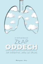 Złap oddech. Sekrety naszych płuc.Jak oddychać,żeby żyć dłużej