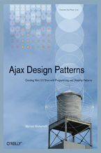 Ajax Design Patterns. Creating Web 2.0 Sites with Programming and Usability Patterns