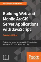 Okładka książki Building Web and Mobile ArcGIS Server Applications with JavaScript - Second Edition