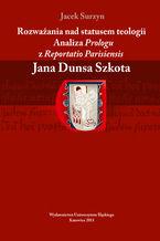 "Rozważania nad statusem teologii. Analiza ""Prologu"" z ""Reportatio Parisiensis"" Jana Dunsa Szkota"