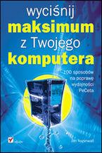 Okładka książki Wyciśnij maksimum z Twojego komputera