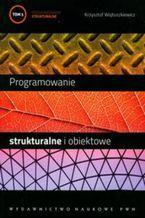 Okładka książki Programowanie strukturalne i obiektowe. Tom I