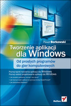 Tworzenie aplikacji dla Windows. Od prostych programów do gier komputerowych