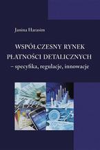 Współczesny rynek płatności detalicznych - specyfika, regulacje, innowacje