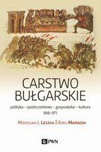 Carstwo bułgarskie polityka - społeczeństwo - gospodarka - kultura - 866-971