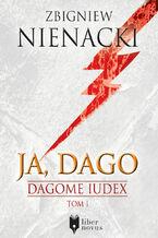 Dagome Iudex (Tom 1). Ja, Dago