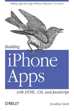 Building iPhone Apps with HTML, CSS, and JavaScript. Making App Store Apps Without Objective-C or Cocoa