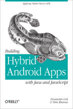 Building Hybrid Android Apps with Java and JavaScript. Applying Native Device APIs