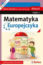 Okładka książki Matematyka Europejczyka. Zeszyt ćwiczeń dla szkoły podstawowej. Klasa 6. Część 1