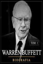 Warren Buffett. Niezwykła biografia. Tom I (1930-1962)