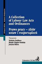 Prawo pracy - zbiór ustaw i rozporządzeń A Collection of Labour Law Acts and Ordinances