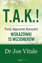 T.A.K.! - Twój Algorytm Korzyści. Wskazówki 15 wizjonerów