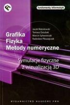Okładka książki Grafika - Fizyka - Metody numeryczne. Symulacje fizyczne z wizualizacją 3D