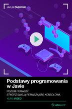 Okładka książki Podstawy programowania w Javie. Kurs video. Poziom pierwszy. Stwórz swoją pierwszą grę konsolową