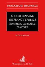 Środki penalne we Francji i Polsce. Doktryna, legislacja, praktyka